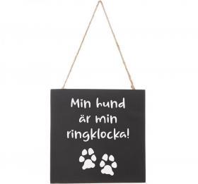 Hängande skylt -Min hund är min ringklocka!