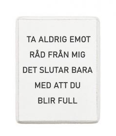 Kylskåpsmagnet - Ta aldrig emot råd från mig...